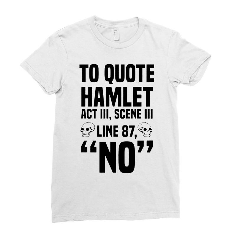 a678c04647 Custom To Quote Hamlet No Ladies Fitted T-shirt By Firstore - Artistshot