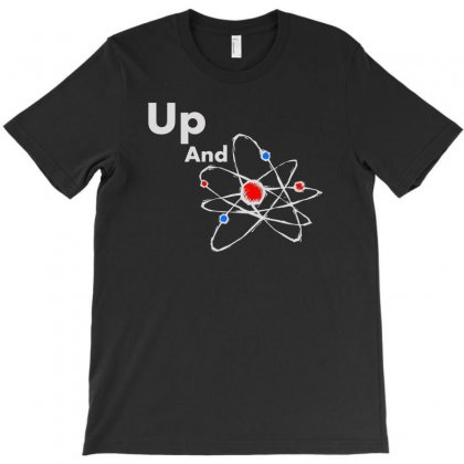 Up And Atom Funny Science Best Product T-shirt Designed By Firstore