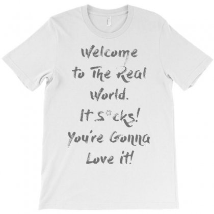 Welcome To Real World T-shirt Designed By Firstore