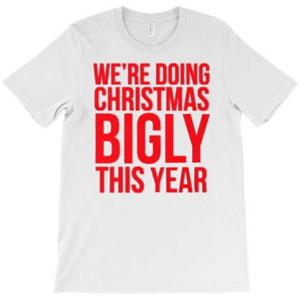 We're Doing Christmas Bigly This Year T-shirt Designed By Firstore