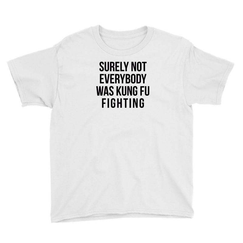 a4fc770b9 Custom Surely Not Everybody Was Kung Fu Fighting Youth Tee By Ronz ...
