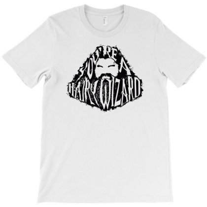 You're A Hairy Wizard T-shirt Designed By Ronz Art