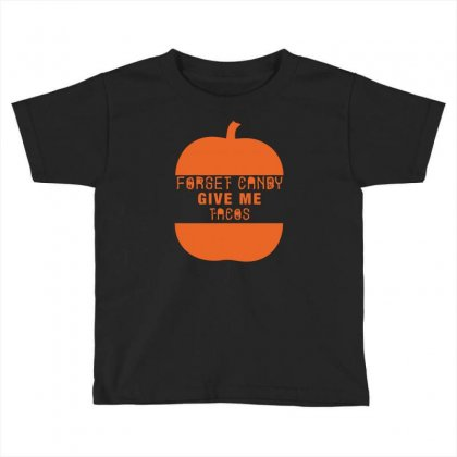 Halloween Forget Candy Give Me Tacos Pumpkin Toddler T-shirt Designed By Aheupote