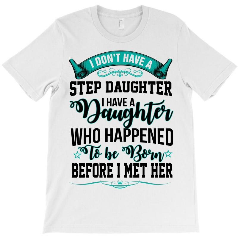 39650038 Custom I Don't Have Stepdaughter Funny Gift For Stepdad T-shirt By ...