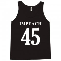 Impeach 45 Anti Trump Tank Top | Artistshot