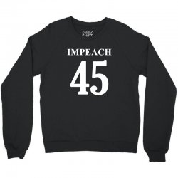 Impeach 45 Anti Trump Crewneck Sweatshirt | Artistshot