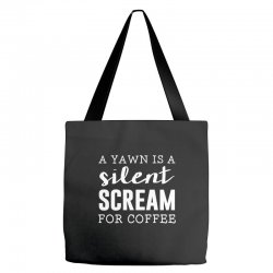 a yawn is a silent scream for coffee Tote Bags | Artistshot