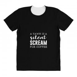 a yawn is a silent scream for coffee All Over Women's T-shirt | Artistshot