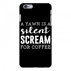 a yawn is a silent scream for coffee iPhone 6 Plus/6s Plus Case | Artistshot