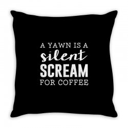 a yawn is a silent scream for coffee Throw Pillow | Artistshot