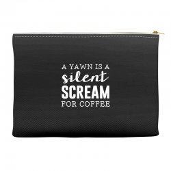 a yawn is a silent scream for coffee Accessory Pouches | Artistshot
