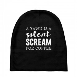 a yawn is a silent scream for coffee Baby Beanies | Artistshot