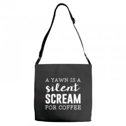a yawn is a silent scream for coffee Adjustable Strap Totes | Artistshot