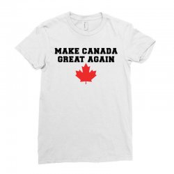 Make Canada Great Again Ladies Fitted T-Shirt | Artistshot