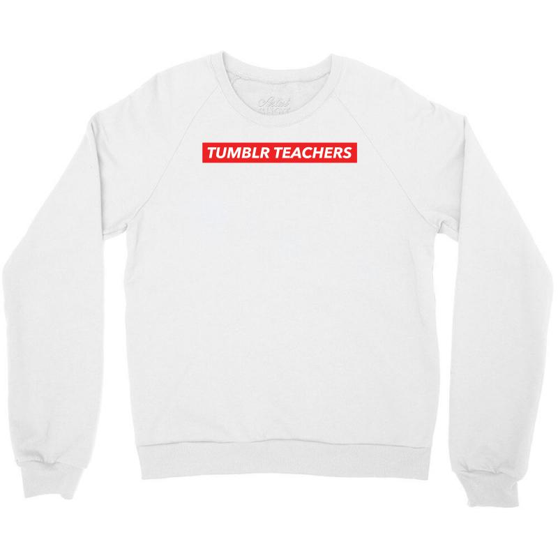 7d7206e01114 Custom Tumblr Teachers Hypebeast Crewneck Sweatshirt By Akin ...
