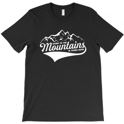 Going To The Mountains Is Going Home T-shirt Designed By Bigdlab