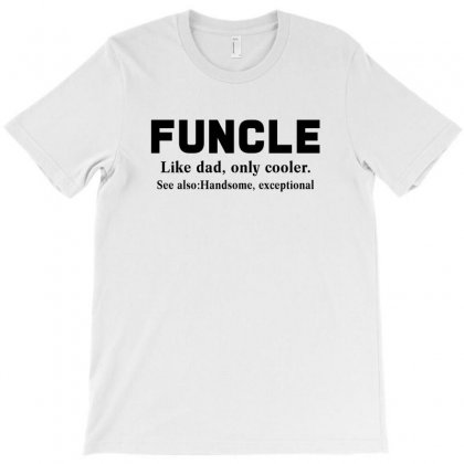 Funcle Like Dad, Only Cooler T-shirt Designed By Akin