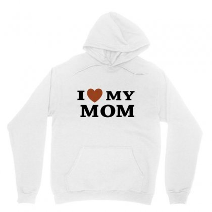 I Love My Mom Unisex Hoodie Designed By Megaagustina