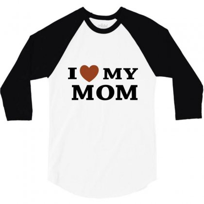 I Love My Mom 3/4 Sleeve Shirt Designed By Megaagustina