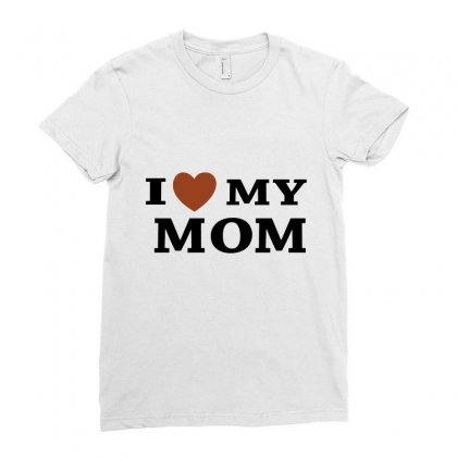 I Love My Mom Ladies Fitted T-shirt Designed By Megaagustina
