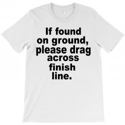 if found on ground please T-Shirt | Artistshot