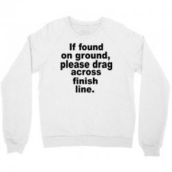 if found on ground please Crewneck Sweatshirt | Artistshot