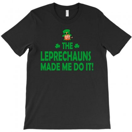 Leprechauns Made Me Do It T-shirt Designed By Megaagustina