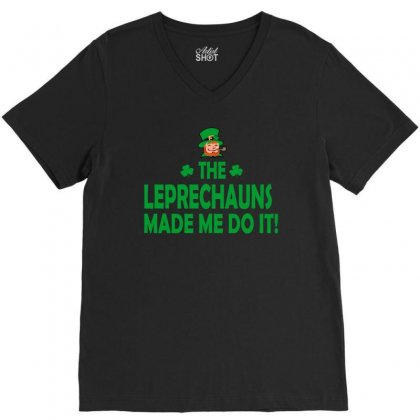 Leprechauns Made Me Do It V-neck Tee Designed By Megaagustina