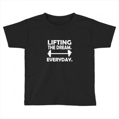 Lifting The Dream Everyday Toddler T-shirt Designed By Megaagustina