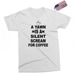 a yawn is a silent scream for coffeee Exclusive T-shirt | Artistshot