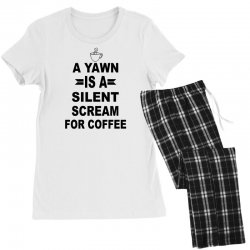 a yawn is a silent scream for coffeee Women's Pajamas Set | Artistshot