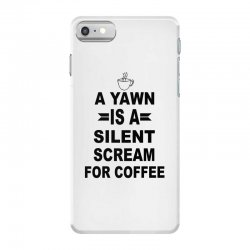 a yawn is a silent scream for coffeee iPhone 7 Case | Artistshot