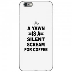 a yawn is a silent scream for coffeee iPhone 6/6s Case | Artistshot