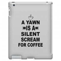 a yawn is a silent scream for coffeee iPad 3 and 4 Case | Artistshot