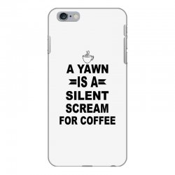 a yawn is a silent scream for coffeee iPhone 6 Plus/6s Plus Case | Artistshot