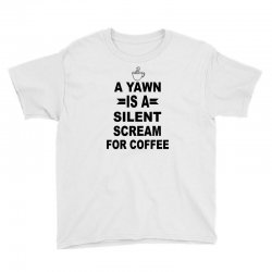 a yawn is a silent scream for coffeee Youth Tee | Artistshot