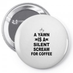 a yawn is a silent scream for coffeee Pin-back button | Artistshot