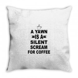 a yawn is a silent scream for coffeee Throw Pillow | Artistshot