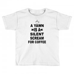 a yawn is a silent scream for coffeee Toddler T-shirt | Artistshot