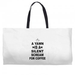 a yawn is a silent scream for coffeee Weekender Totes | Artistshot
