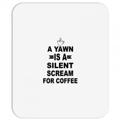 a yawn is a silent scream for coffeee Mousepad | Artistshot