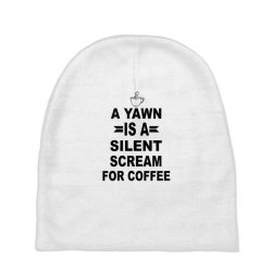 a yawn is a silent scream for coffeee Baby Beanies | Artistshot