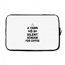 a yawn is a silent scream for coffeee Laptop sleeve | Artistshot