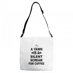 a yawn is a silent scream for coffeee Adjustable Strap Totes | Artistshot