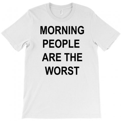 Morning People Are The Worst T-shirt Designed By Megaagustina