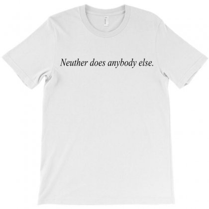 Neuther Does Anybody Else T-shirt Designed By Megaagustina