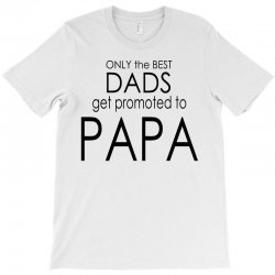 f55206a4 Custom Best Dad Get Promoted To Papa T-shirt By Blackacturus ...
