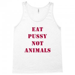 Eat Pussy Not Animals Tank Top | Artistshot