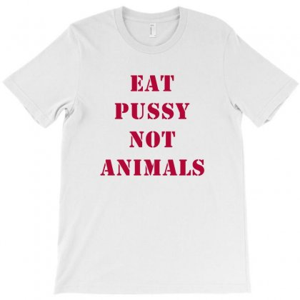 Eat Pussy Not Animals T-shirt Designed By Akin