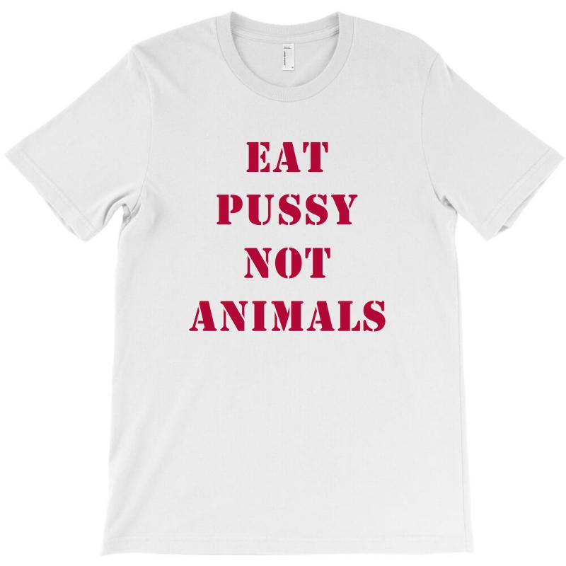 Eat Pussy Not Animals T-shirt | Artistshot